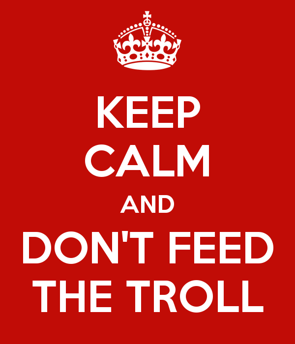 keep calm and don´t feed the troll
